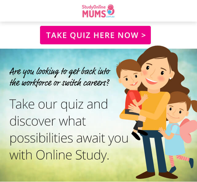 Online Learning for Mums- Are you looking to get back into the work force or switch careers?