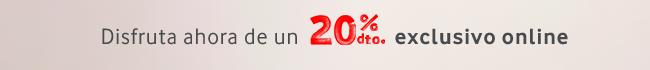 Disfruta ahora de un 20% dto. exclusivo online