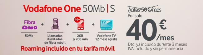 Vodafone One 50Mb³S Fibra ONO 50Mb + Llamadas ilimitadas de fijo a móvil + 2GB y 200 min + Vodafone TV 12 meses gratis. Antes 50�/mes Por solo 40�/mes Dto. ya incluido durante 3 meses IVA incluido y sin permanencia. Roaming Incluido en tu tarifa móvil.