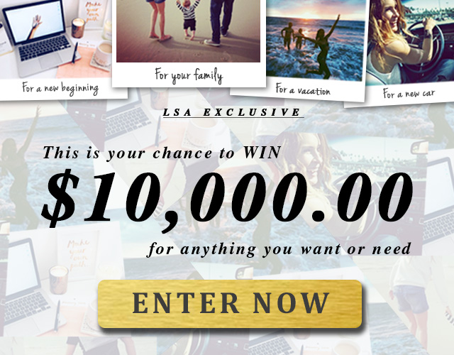Enter LSA's $10,000 Summer Dream Sweeps for a chance to win $10,000 CASH to use to make every single one of your summer dreams come true this year!